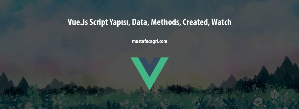 Vue.Js Script Yapısı, Data, Methods, Created, Watch