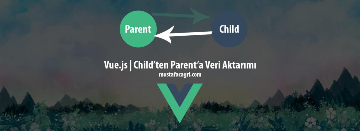Vue.js Components Child - Parent Veri Aktarımı