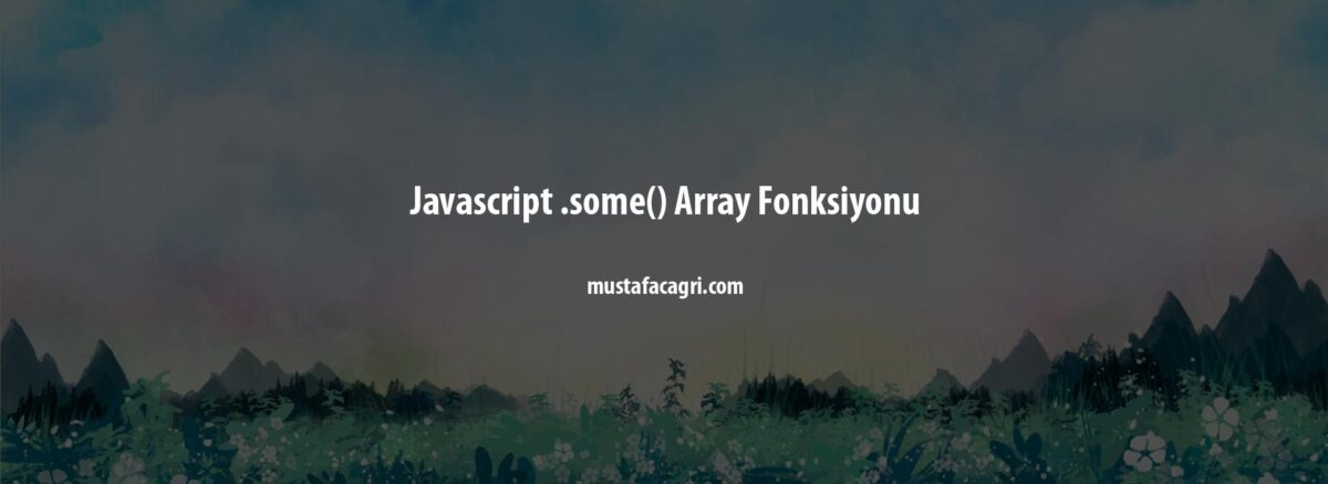 Javascript .some() Array Fonksiyonu